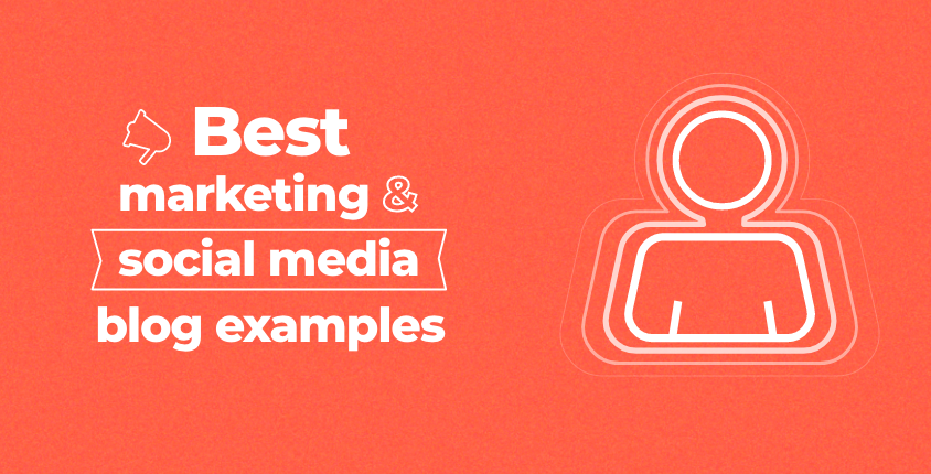 Best marketing and social media blog examples